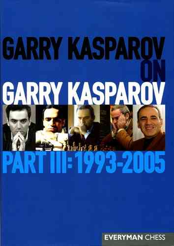 Garry Kasparov on Garry Kasparov - Part 3: 1993-2005