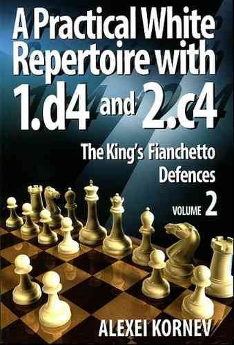 A Practical White Repertoire with 1.d4 and 2.c4 - The King's Fianchetto Defences