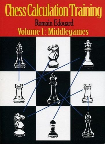 Chess Calculation Training / Volume 1: Middlegames
