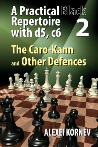 A Practical Black Repertoire with d5, c6 - Vol 2 - The Caro-Kann and Other Defences