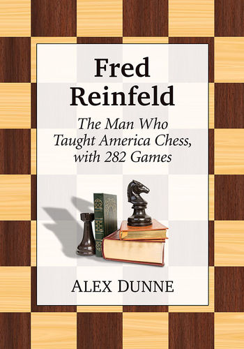 Fred Reinfeld - The Man Who Taught America Chess
