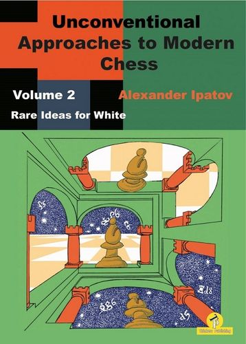 Unconventional Approaches to Modern Chess 2