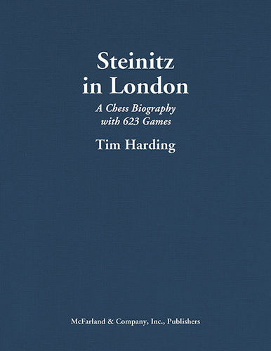Steinitz in London - A Chess Biography with 623 Games